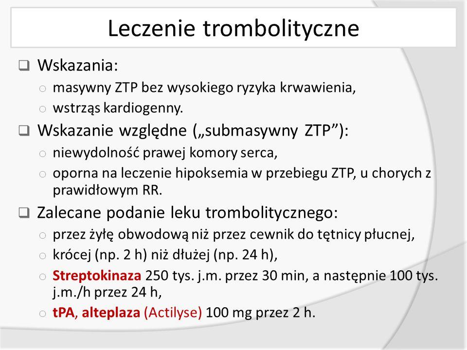 Leczenie trombolityczne  Wskazania: o masywny ZTP bez wysokiego ryzyka krwawienia, o wstrząs kardiogenny.