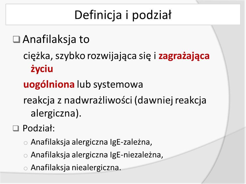 Definicja i podział  Anafilaksja to ciężka, szybko rozwijająca się i zagrażająca życiu uogólniona lub systemowa reakcja z nadwrażliwości (dawniej reakcja alergiczna).