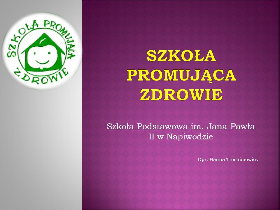 Szkoła Podstawowa im. Jana Pawła II w Napiwodzie Opr. Hanna Trochimowicz