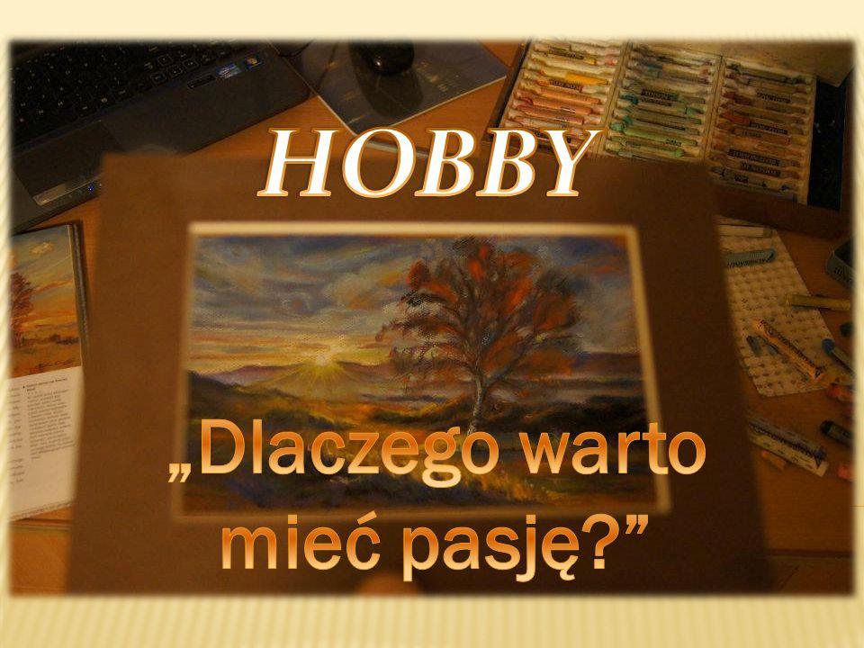 Hobby (pasja) – czynno ść wykonywana dla relaksu w czasie wolnym od obowi ą zków.