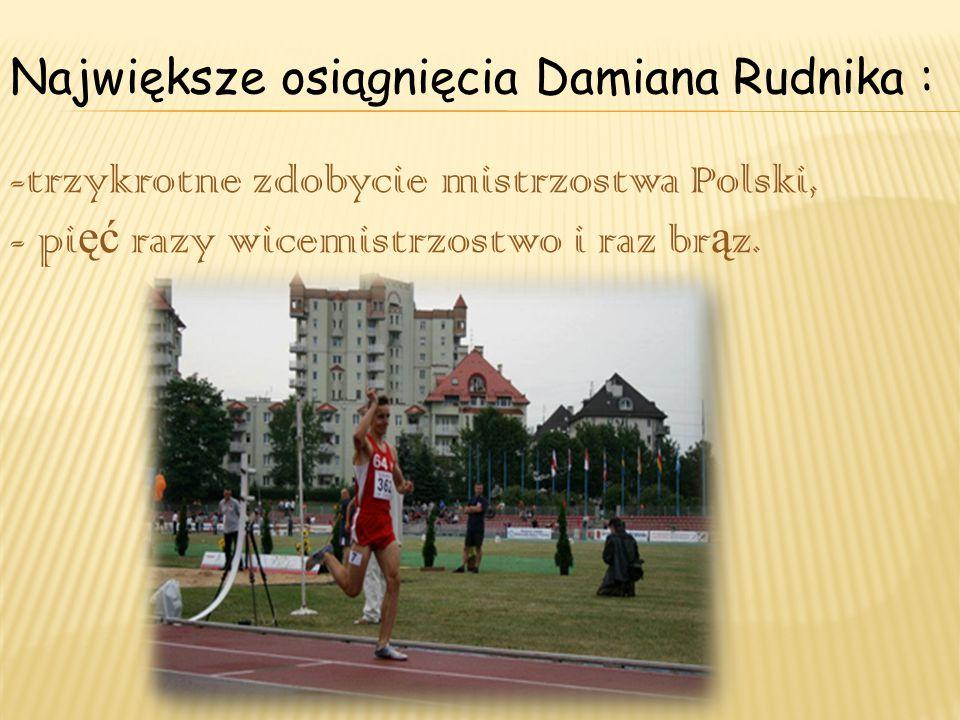 -trzykrotne zdobycie mistrzostwa Polski, - pi ęć razy wicemistrzostwo i raz br ą z. Największe osiągnięcia Damiana Rudnika :