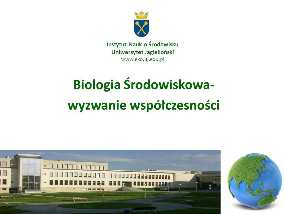 Instytut Nauk o Środowisku Uniwersytet Jagielloński www.eko.uj.edu.pl Biologia Środowiskowa- wyzwanie współczesności