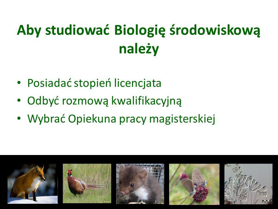 Aby studiować Biologię środowiskową należy Posiadać stopień licencjata Odbyć rozmową kwalifikacyjną Wybrać Opiekuna pracy magisterskiej