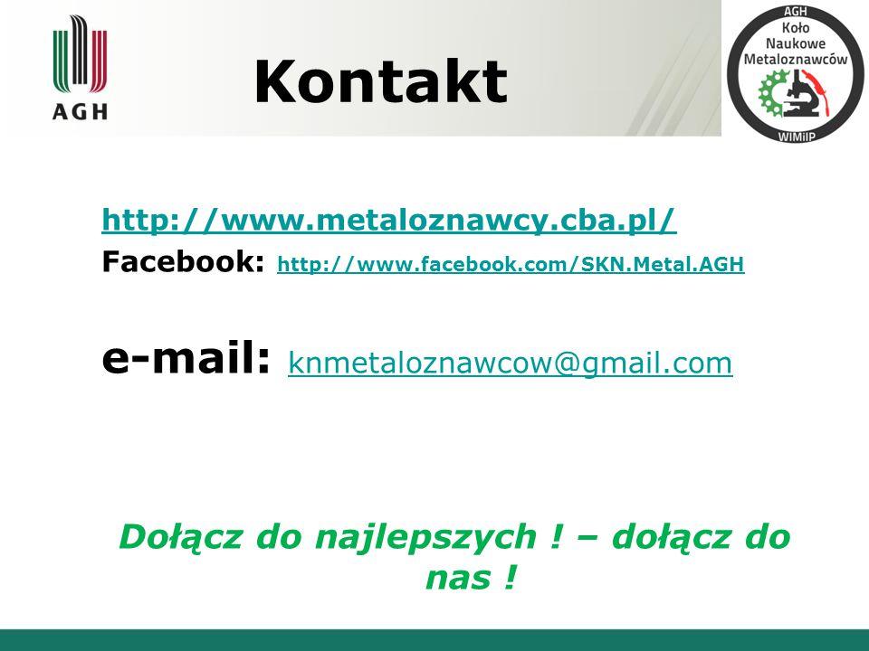Kontakt http://www.metaloznawcy.cba.pl/ Facebook: http://www.facebook.com/SKN.Metal.AGH http://www.facebook.com/SKN.Metal.AGH e-mail: knmetaloznawcow@