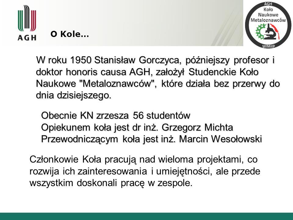 O Kole… W roku 1950 Stanisław Gorczyca, późniejszy profesor i doktor honoris causa AGH, założył Studenckie Koło Naukowe