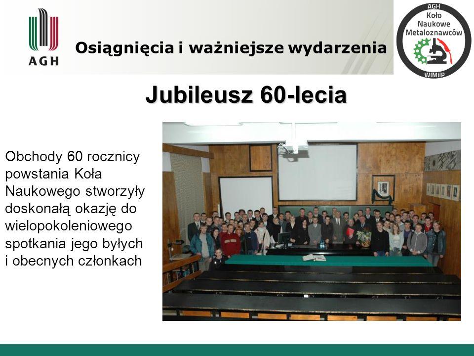 Osiągnięcia i ważniejsze wydarzenia Jubileusz 60-lecia Obchody 60 rocznicy powstania Koła Naukowego stworzyły doskonałą okazję do wielopokoleniowego s