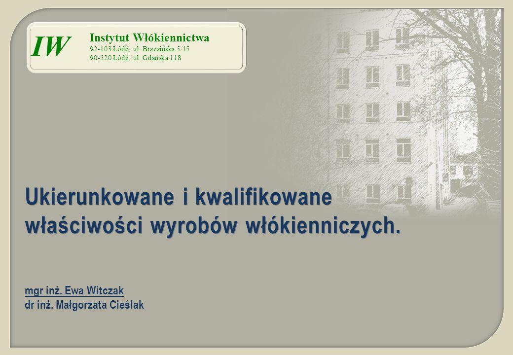 IW Instytut Włókiennictwa 92-103 Łódź, ul. Brzezińska 5/15 90-520 Łódź, ul. Gdańska 118 Ukierunkowane i kwalifikowane właściwości wyrobów włókienniczy