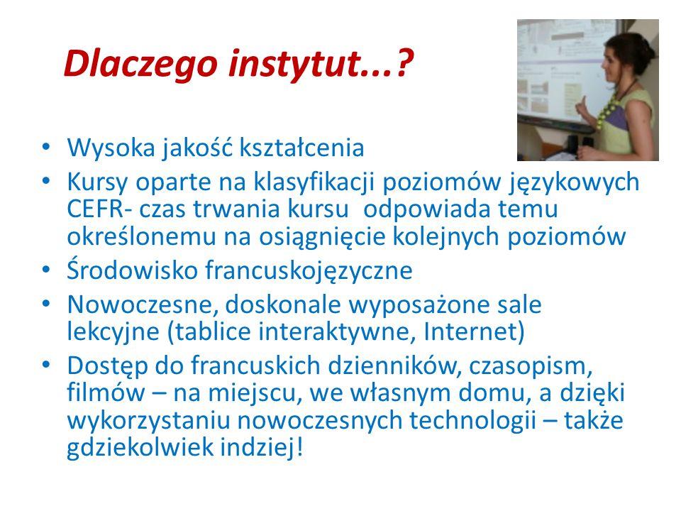 Dlaczego instytut...? Wysoka jakość kształcenia Kursy oparte na klasyfikacji poziomów językowych CEFR- czas trwania kursu odpowiada temu określonemu n