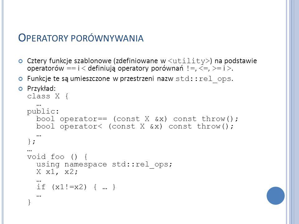 O PERATORY PORÓWNYWANIA Cztery funkcje szablonowe (zdefiniowane w ) na podstawie operatorów == i = i >. Funkcje te są umieszczone w przestrzeni nazw s