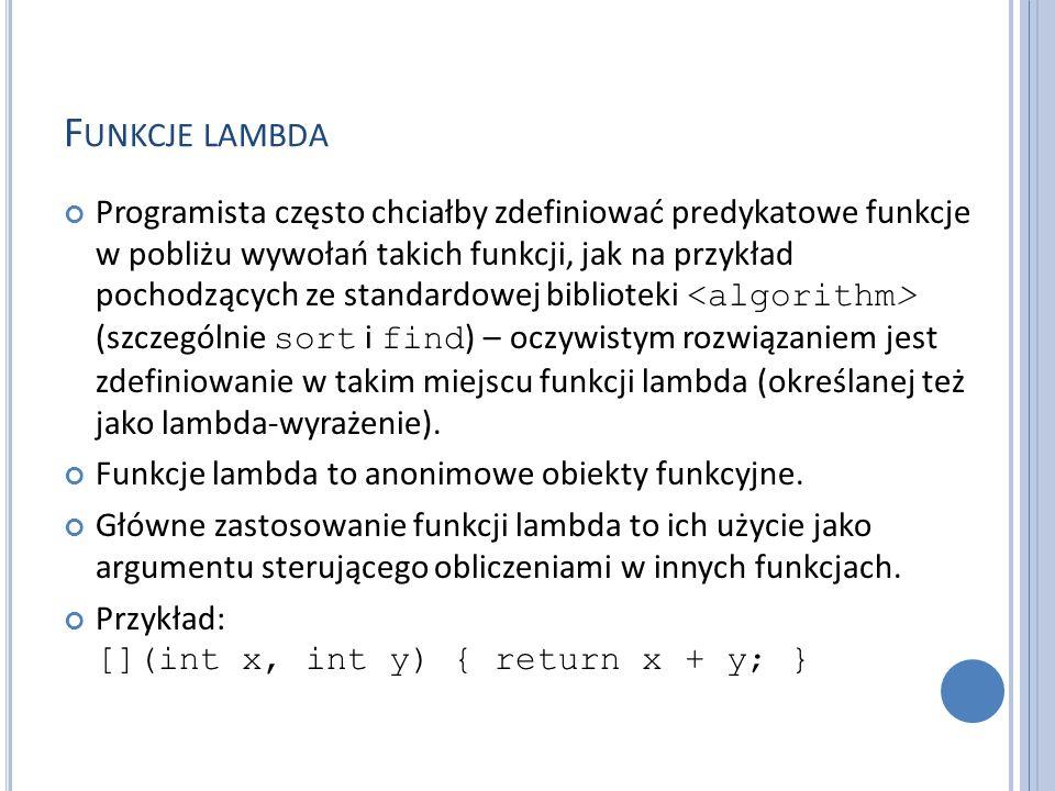 F UNKCJE LAMBDA Programista często chciałby zdefiniować predykatowe funkcje w pobliżu wywołań takich funkcji, jak na przykład pochodzących ze standard