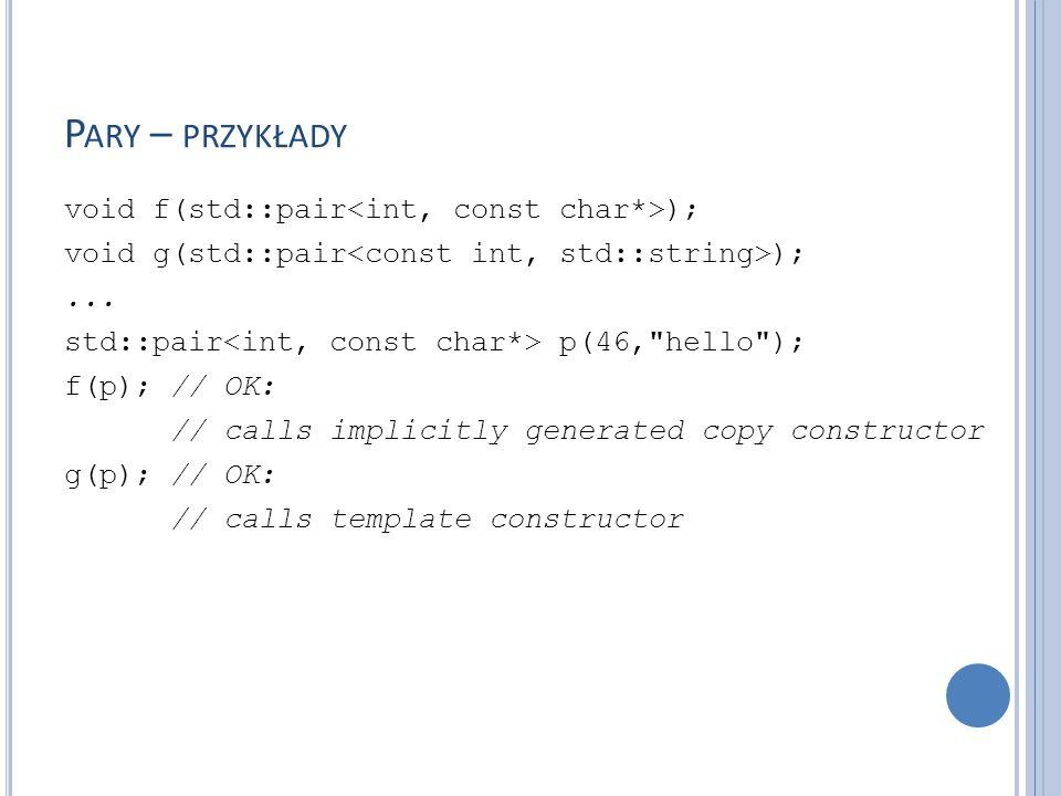 P ARY – PRZYKŁADY void f(std::pair ); void g(std::pair );... std::pair p(46,