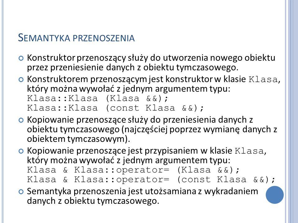 S EMANTYKA PRZENOSZENIA Przykład (1): #include #include class string { char* data; public: string(const char* p) { size_t size = strlen(p) + 1; data = new char[size]; memcpy(data, p, size); }