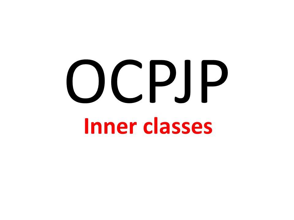 OCPJP Inner classes