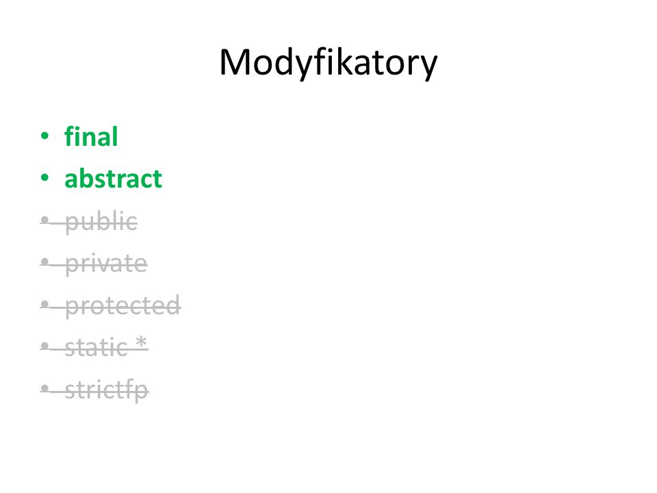 Modyfikatory final abstract public private protected static * strictfp