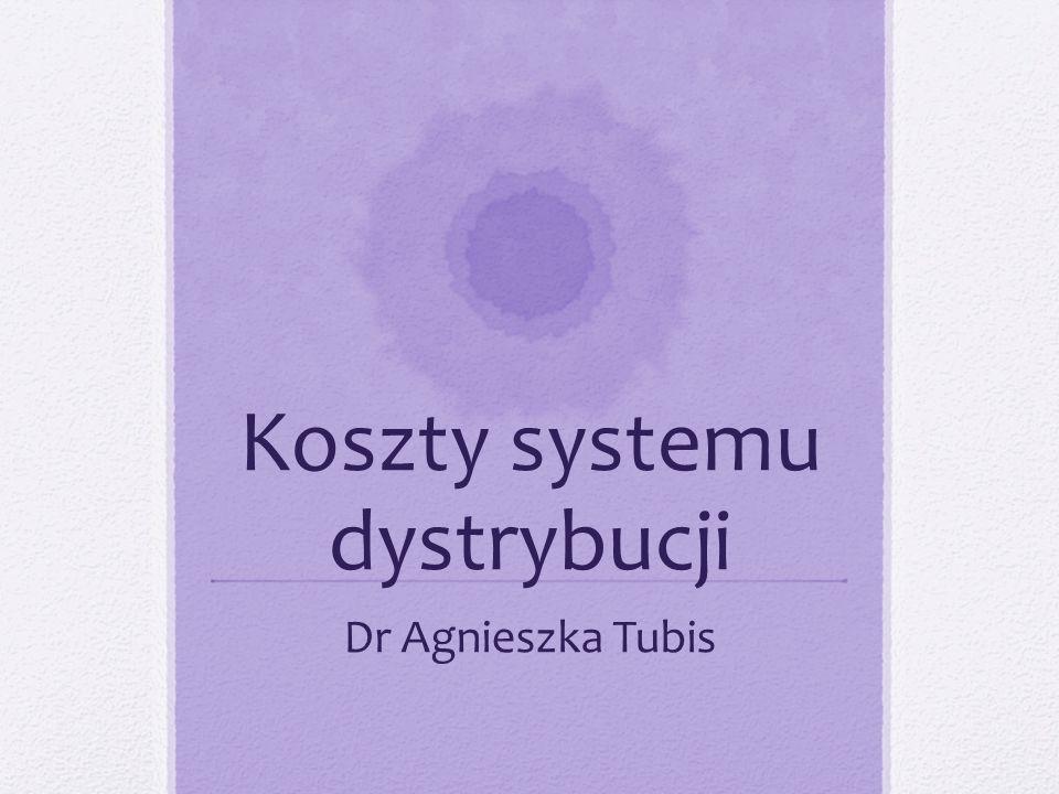 Koszty systemu dystrybucji Dr Agnieszka Tubis