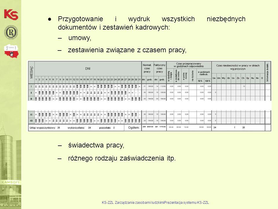 KS-ZZL Zarządzanie zasobami ludzkimiPrezentacja systemu KS-ZZL ●Przygotowanie i wydruk wszystkich niezbędnych dokumentów i zestawień kadrowych: –umowy