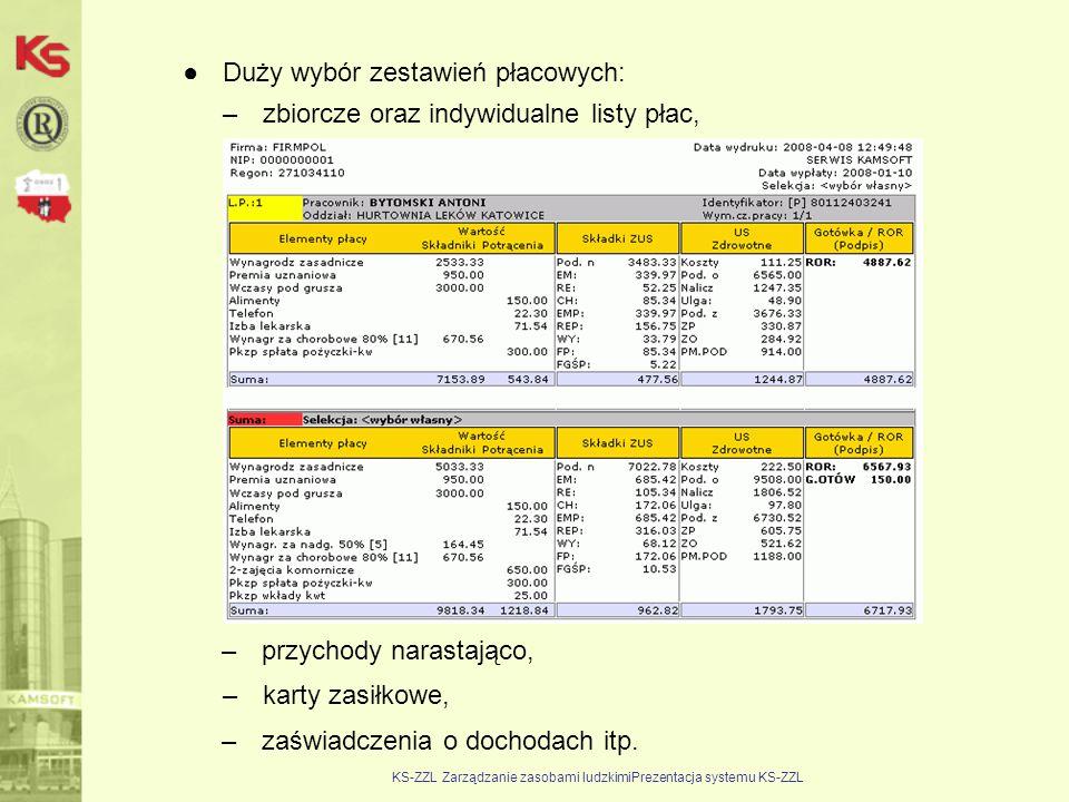 KS-ZZL Zarządzanie zasobami ludzkimiPrezentacja systemu KS-ZZL ●Duży wybór zestawień płacowych: –zbiorcze oraz indywidualne listy płac, –przychody nar