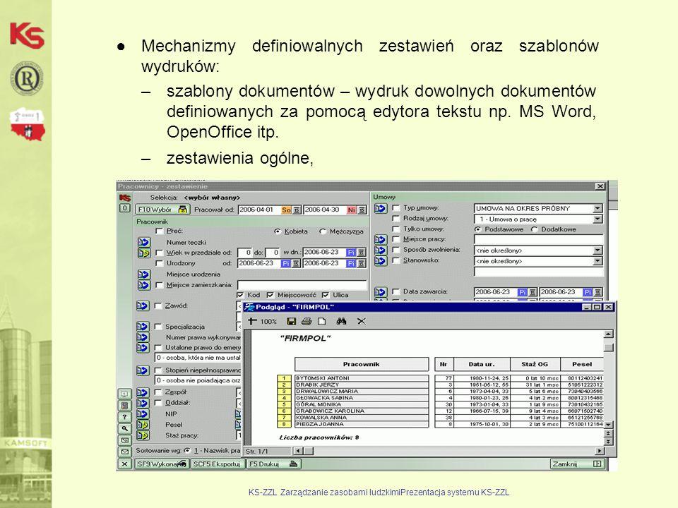 KS-ZZL Zarządzanie zasobami ludzkimiPrezentacja systemu KS-ZZL ●Mechanizmy definiowalnych zestawień oraz szablonów wydruków: –szablony dokumentów – wy