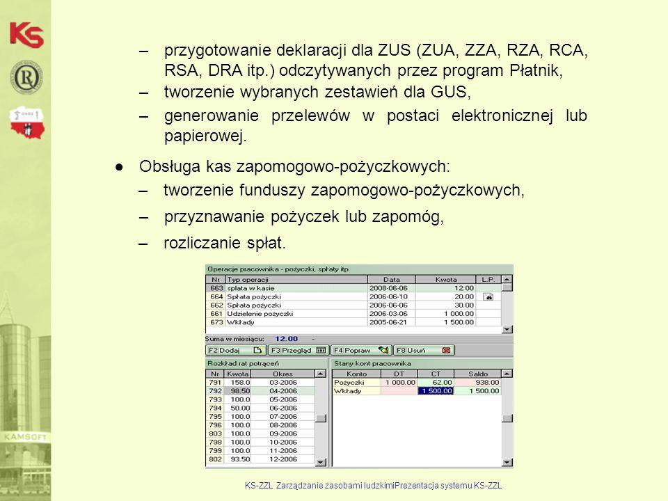 KS-ZZL Zarządzanie zasobami ludzkimiPrezentacja systemu KS-ZZL –przygotowanie deklaracji dla ZUS (ZUA, ZZA, RZA, RCA, RSA, DRA itp.) odczytywanych prz