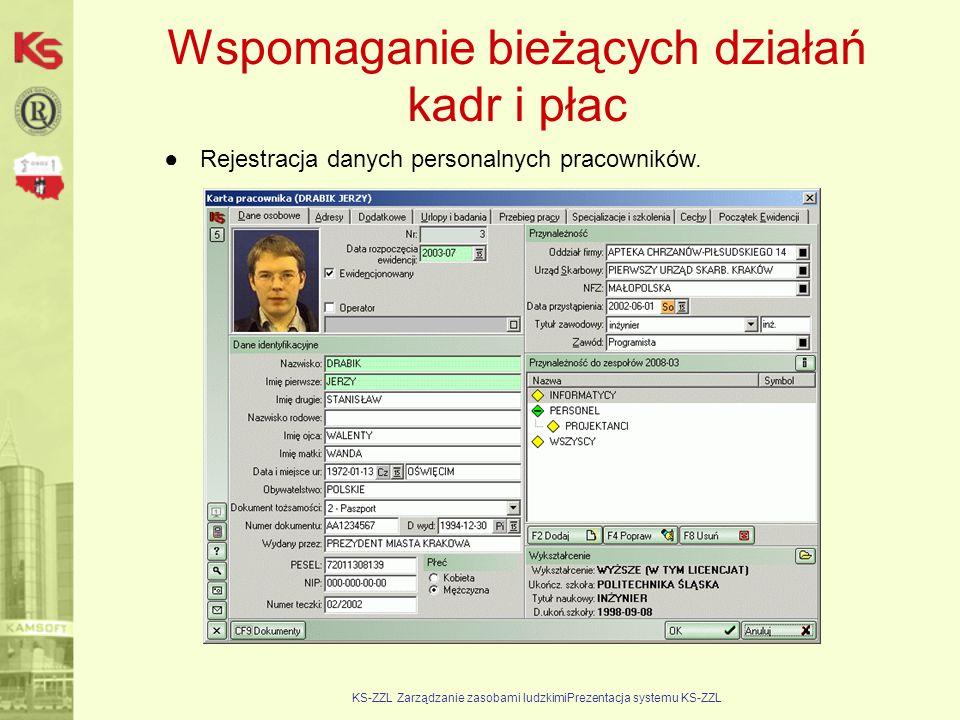 KS-ZZL Zarządzanie zasobami ludzkimiPrezentacja systemu KS-ZZL Wspomaganie bieżących działań kadr i płac ●Rejestracja danych personalnych pracowników.