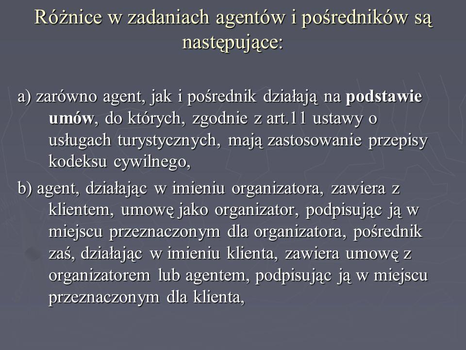 Różnice w zadaniach agentów i pośredników są następujące: a) zarówno agent, jak i pośrednik działają na podstawie umów, do których, zgodnie z art.11 u