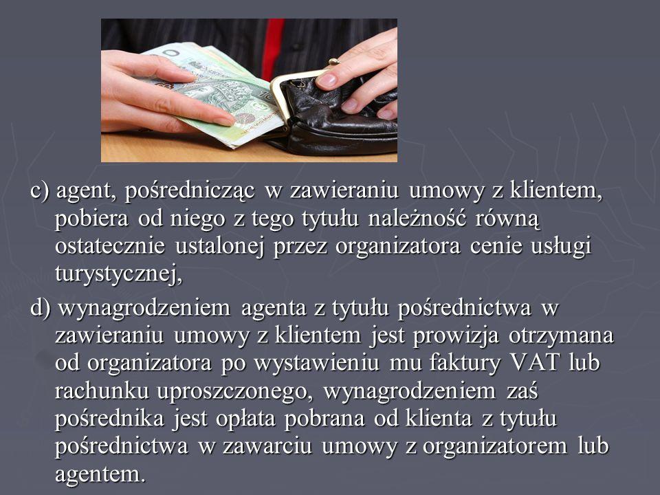 c) agent, pośrednicząc w zawieraniu umowy z klientem, pobiera od niego z tego tytułu należność równą ostatecznie ustalonej przez organizatora cenie us