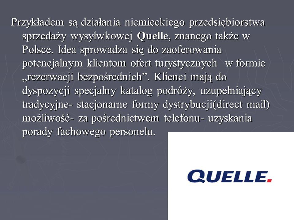 Przykładem są działania niemieckiego przedsiębiorstwa sprzedaży wysyłwkowej Quelle, znanego także w Polsce. Idea sprowadza się do zaoferowania potencj