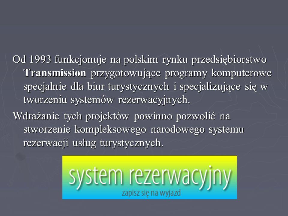 Od 1993 funkcjonuje na polskim rynku przedsiębiorstwo Transmission przygotowujące programy komputerowe specjalnie dla biur turystycznych i specjalizuj