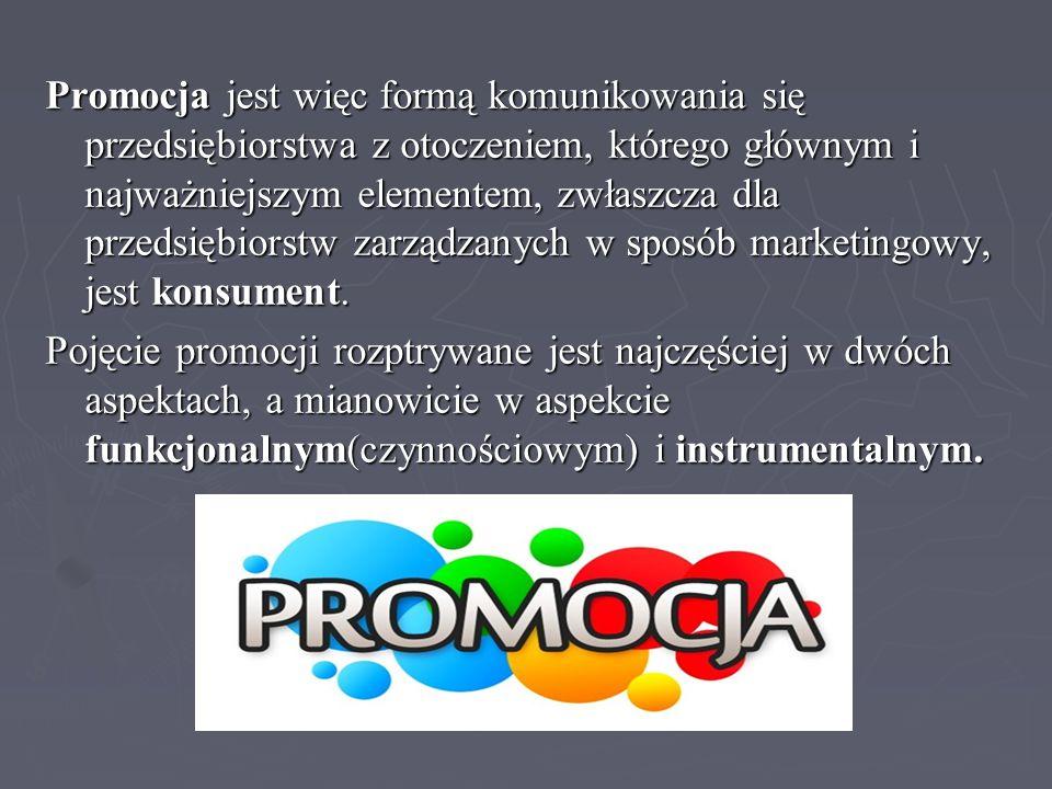 Promocja jest więc formą komunikowania się przedsiębiorstwa z otoczeniem, którego głównym i najważniejszym elementem, zwłaszcza dla przedsiębiorstw za