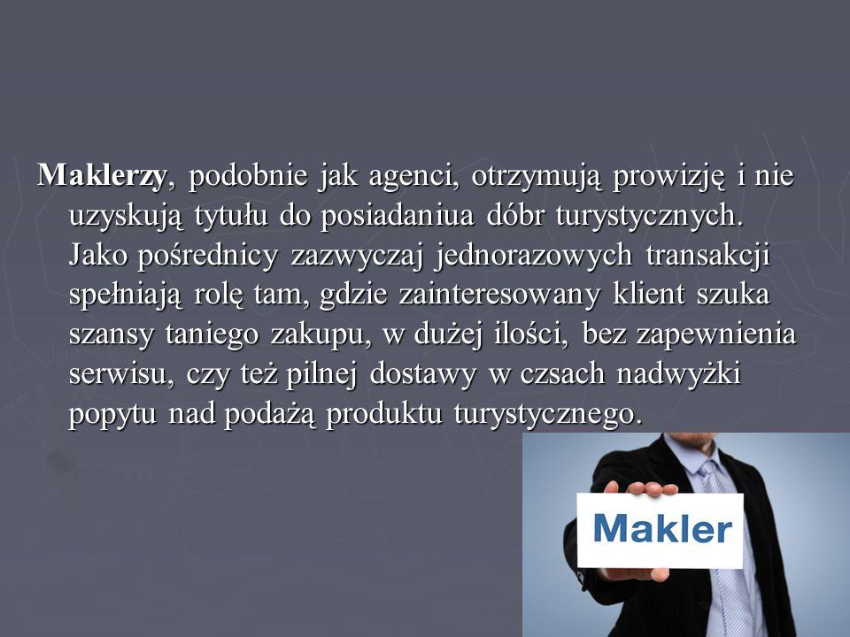 Maklerzy, podobnie jak agenci, otrzymują prowizję i nie uzyskują tytułu do posiadaniua dóbr turystycznych. Jako pośrednicy zazwyczaj jednorazowych tra