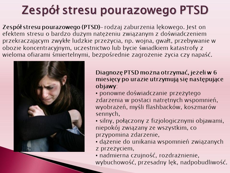Zespół stresu pourazowego PTSD Zespół stresu pourazowego (PTSD)– rodzaj zaburzenia lękowego. Jest on efektem stresu o bardzo dużym natężeniu związanym