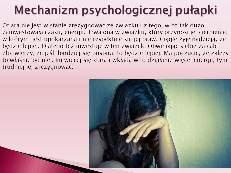 Mechanizm psychologicznej pułapki Ofiara nie jest w stanie zrezygnować ze związku i z tego, w co tak dużo zainwestowała czasu, energii. Trwa ona w zwi