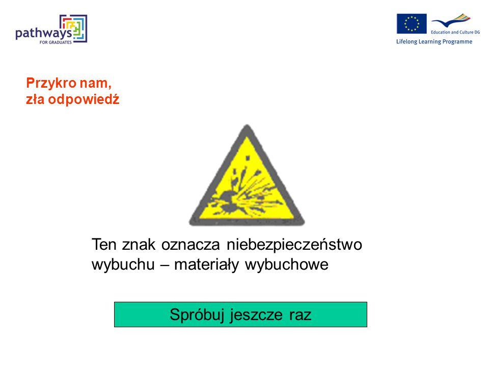 Spróbuj jeszcze raz Ten znak oznacza ostrzeżenie przed niebezpieczeństwem zatrucia substancjami toksycznymi Przykro nam, zła odpowiedź