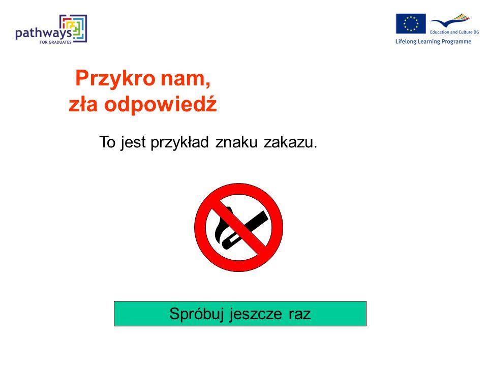 Co ten typ znaku oznacza ? Zakaz Ostrzeżenie o zagrożeniu Informacja o bezpie- czeństwie Obowiązek Pytanie 9