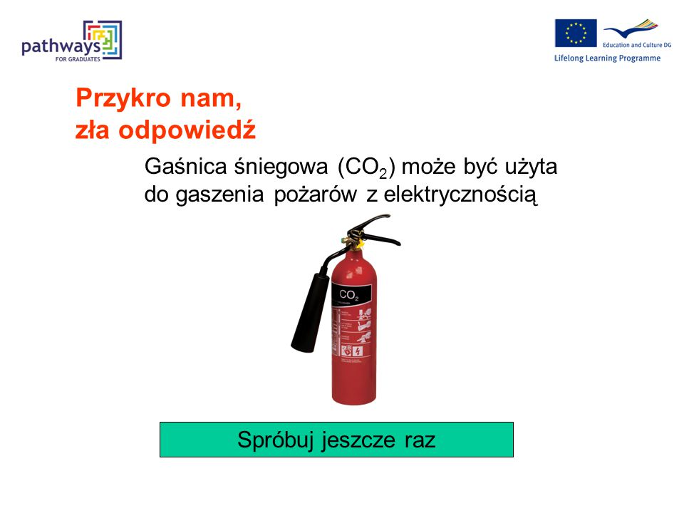 Przykro nam, zła odpowiedź Gaśnica proszkowa może być użyta do gaszenia pożarów z elektrycznością Spróbuj jeszcze raz
