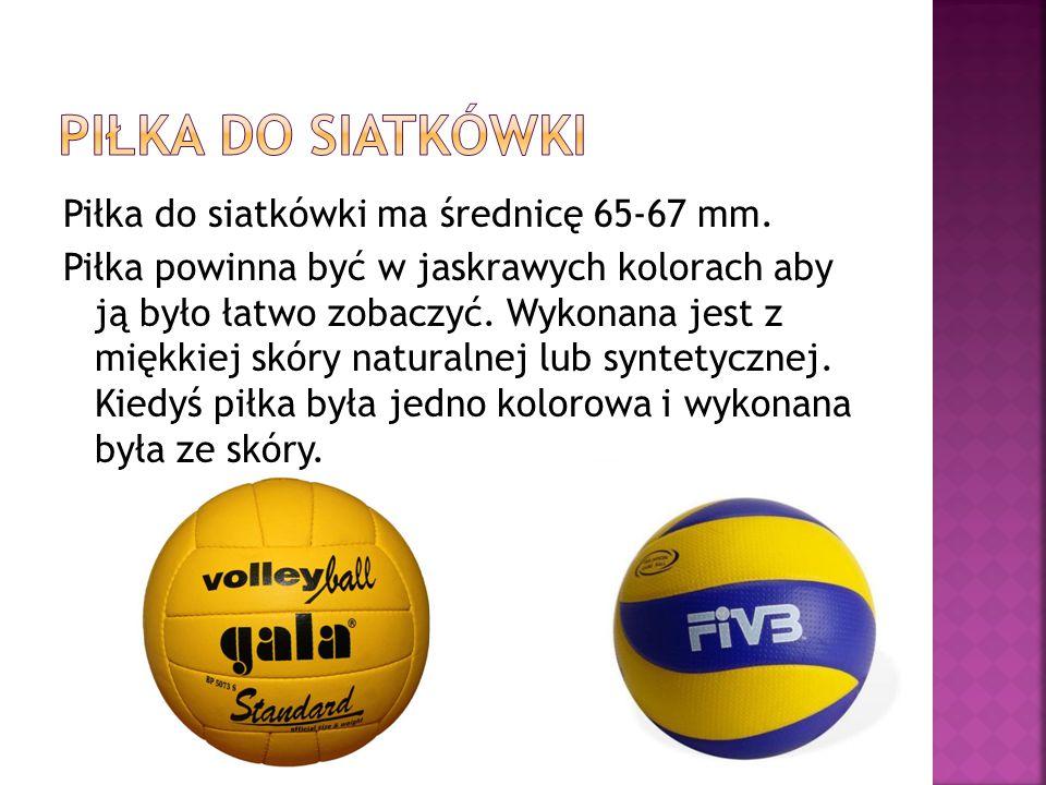 Piłka do siatkówki ma średnicę 65-67 mm. Piłka powinna być w jaskrawych kolorach aby ją było łatwo zobaczyć. Wykonana jest z miękkiej skóry naturalnej
