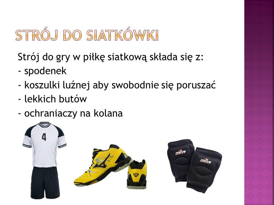 Strój do gry w piłkę siatkową składa się z: - spodenek - koszulki luźnej aby swobodnie się poruszać - lekkich butów - ochraniaczy na kolana