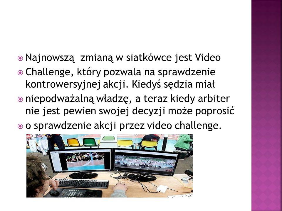  Najnowszą zmianą w siatkówce jest Video  Challenge, który pozwala na sprawdzenie kontrowersyjnej akcji. Kiedyś sędzia miał  niepodważalną władzę,