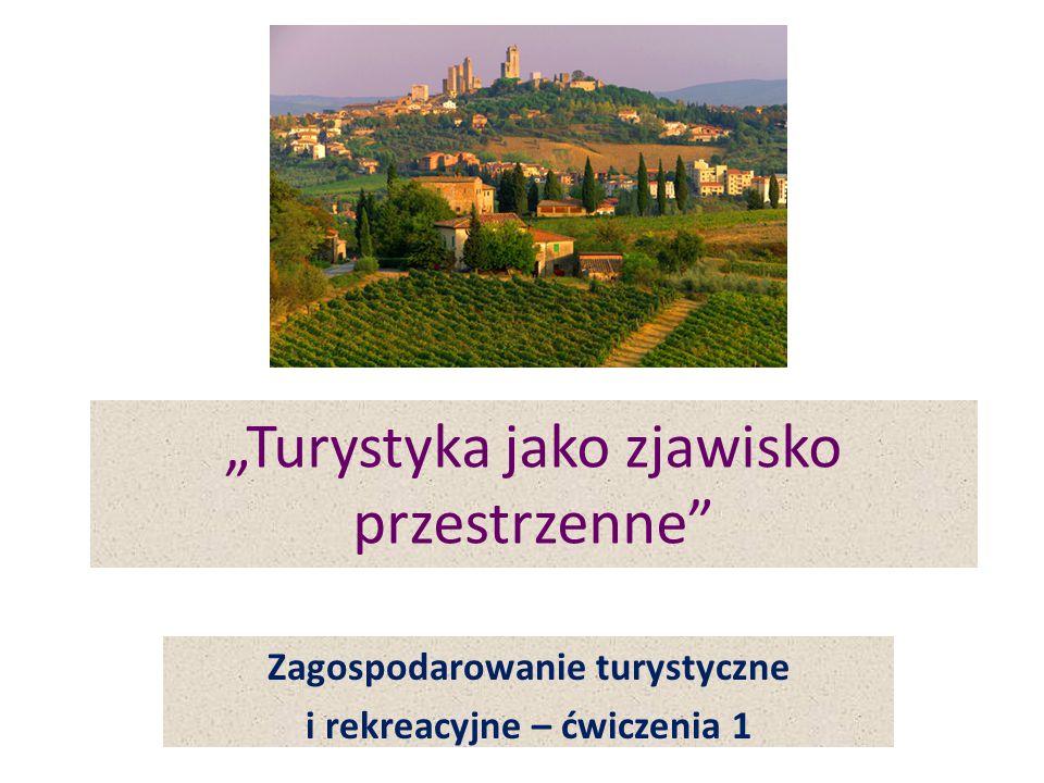 """""""Turystyka jako zjawisko przestrzenne"""" Zagospodarowanie turystyczne i rekreacyjne – ćwiczenia 1"""
