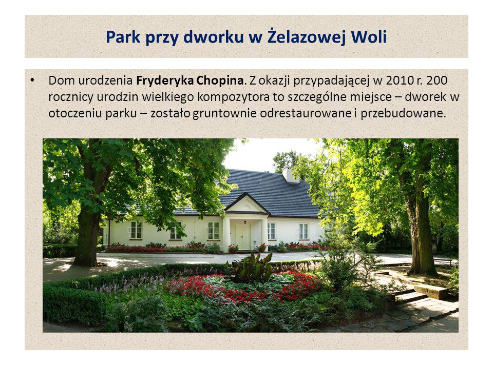 Park przy dworku w Żelazowej Woli Dom urodzenia Fryderyka Chopina. Z okazji przypadającej w 2010 r. 200 rocznicy urodzin wielkiego kompozytora to szcz
