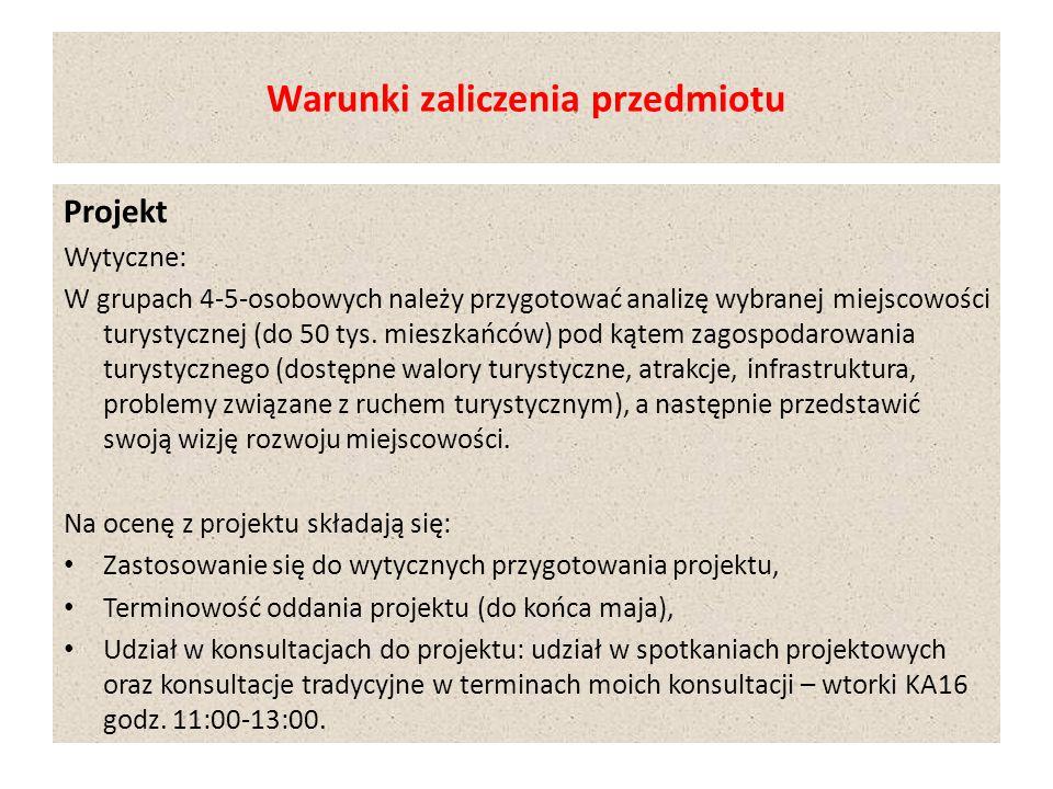 Warunki zaliczenia przedmiotu Projekt Wytyczne: W grupach 4-5-osobowych należy przygotować analizę wybranej miejscowości turystycznej (do 50 tys.