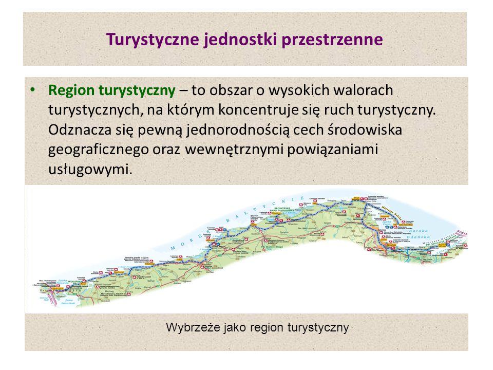 Turystyczne jednostki przestrzenne Region turystyczny – to obszar o wysokich walorach turystycznych, na którym koncentruje się ruch turystyczny.