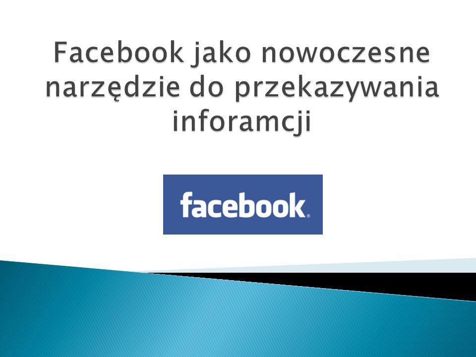  Facebook – serwis społecznościowy, w ramach którego zarejestrowani użytkownicy mogą tworzyć sieci i grupy, dzielić się wiadomościami i zdjęciami oraz korzystać z aplikacji, będących własnością Facebook Inc.