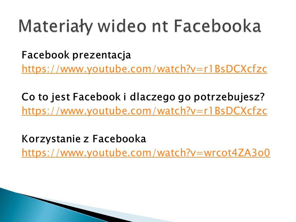Facebook prezentacja https://www.youtube.com/watch?v=r1BsDCXcfzc Co to jest Facebook i dlaczego go potrzebujesz? https://www.youtube.com/watch?v=r1BsD