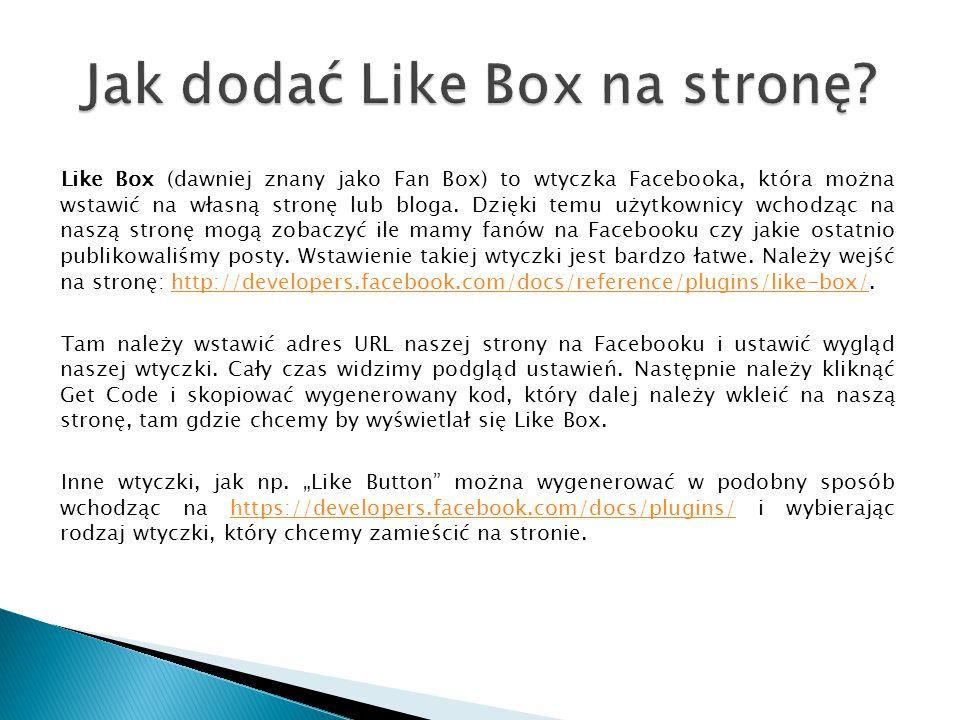 Like Box (dawniej znany jako Fan Box) to wtyczka Facebooka, która można wstawić na własną stronę lub bloga. Dzięki temu użytkownicy wchodząc na naszą