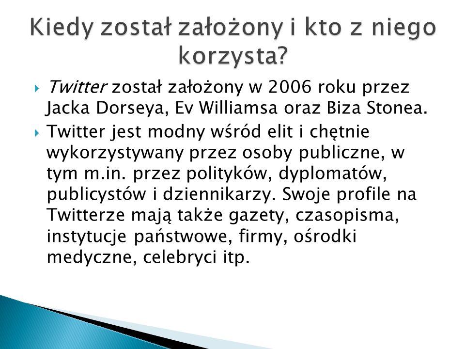  Twitter został założony w 2006 roku przez Jacka Dorseya, Ev Williamsa oraz Biza Stonea.  Twitter jest modny wśród elit i chętnie wykorzystywany prz