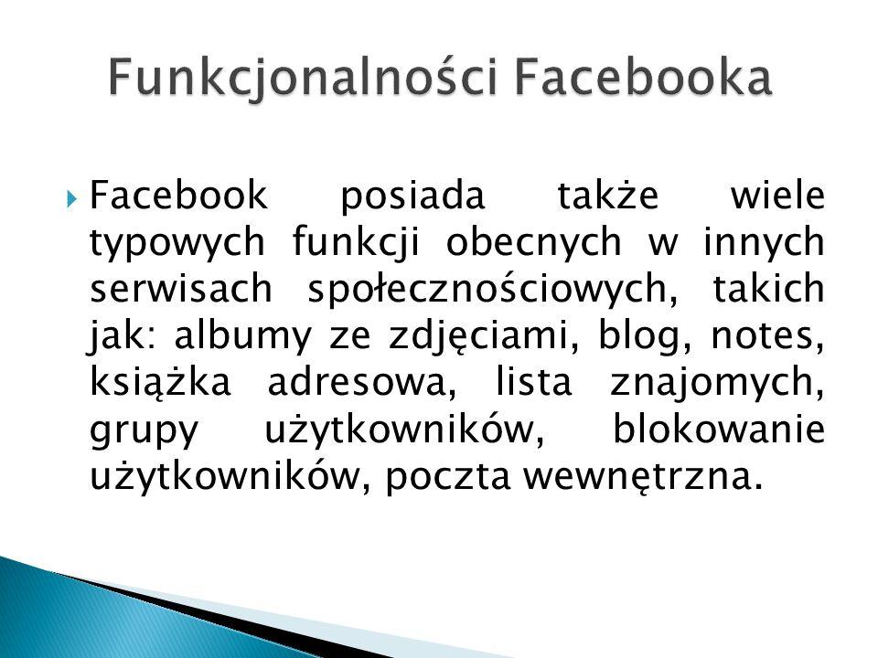  Facebook posiada także wiele typowych funkcji obecnych w innych serwisach społecznościowych, takich jak: albumy ze zdjęciami, blog, notes, książka a