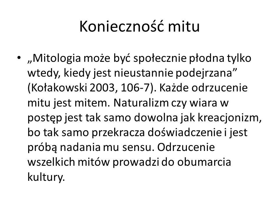 """Konieczność mitu """"Mitologia może być społecznie płodna tylko wtedy, kiedy jest nieustannie podejrzana (Kołakowski 2003, 106-7)."""