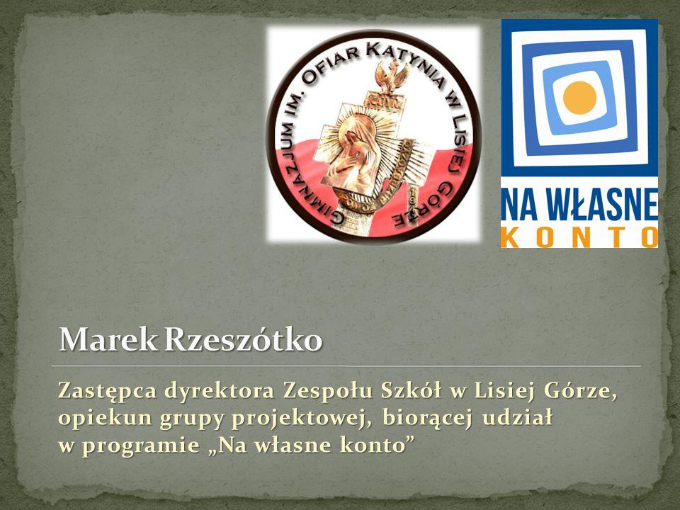 """Zastępca dyrektora Zespołu Szkół w Lisiej Górze, opiekun grupy projektowej, biorącej udział w programie """"Na własne konto"""""""