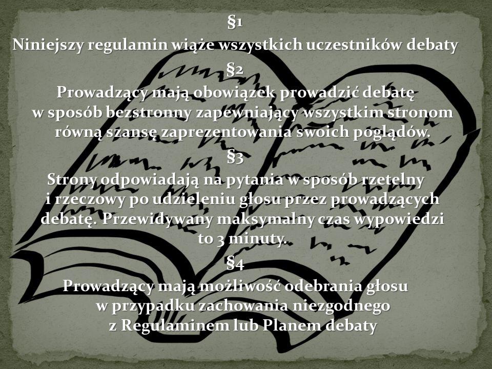 §1 Niniejszy regulamin wiąże wszystkich uczestników debaty §2 Prowadzący mają obowiązek prowadzić debatę w sposób bezstronny zapewniający wszystkim st
